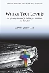 Where True Love Is: An Affirming Devotional for LGBTQI+ Christians and Their Allies (Volume 1) Paperback