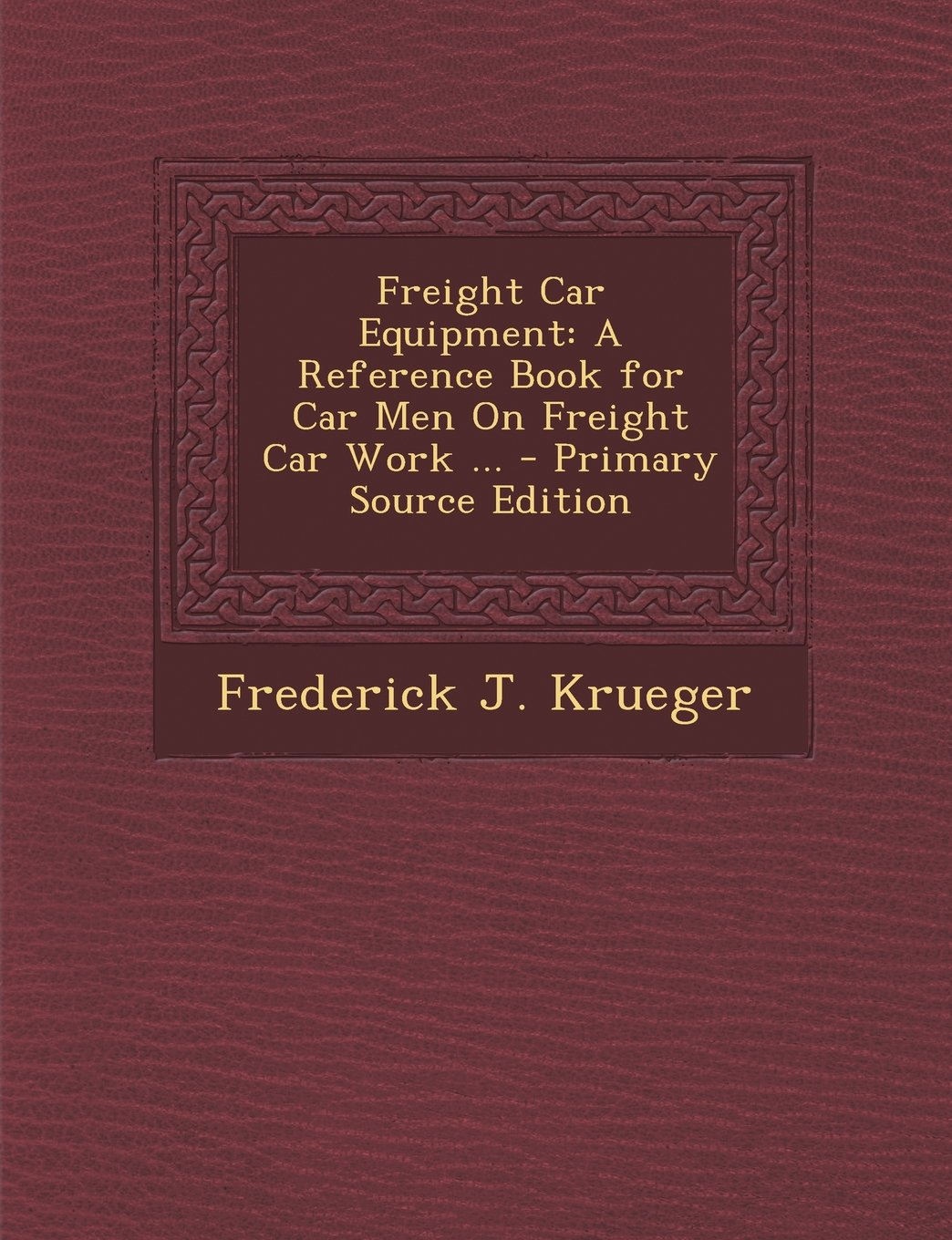 Freight Car Equipment: A Reference Book for Car Men On Freight Car Work ... pdf epub
