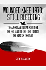 Wounded Knee 1973: Still Bleeding Kindle Edition