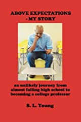 Above Expectations - My Story: an unlikely journey from almost failing high school to becoming a college professor Kindle Edition