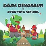 Dash Dinosaur is Starting School: A Children's Book about First Day of School
