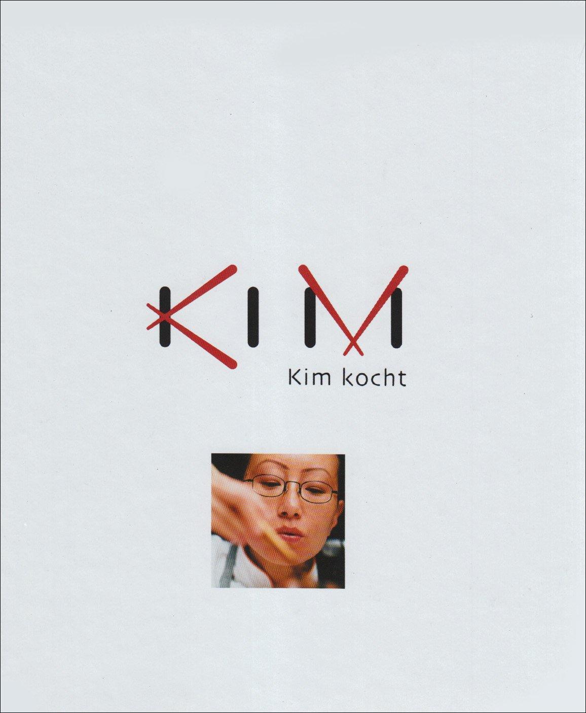 Kim kocht: Das erste Buch der asiatischen Meisterköchin