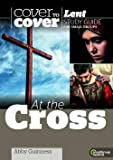 At the Cross: Cover to Cover Lent