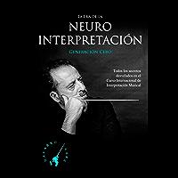 La Era de la NeuroInterpretación: Todos los Secretos Revelados del Curso Internacional de Interpretación Musical del… book cover