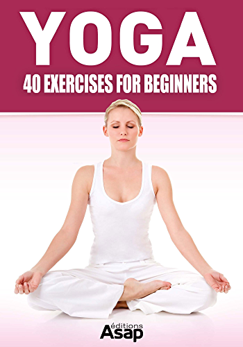 Yoga: 40 Exercises for Beginners (English Edition)