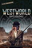 Westworld Psychology: Violent Delights (Popular Culture Psychology)