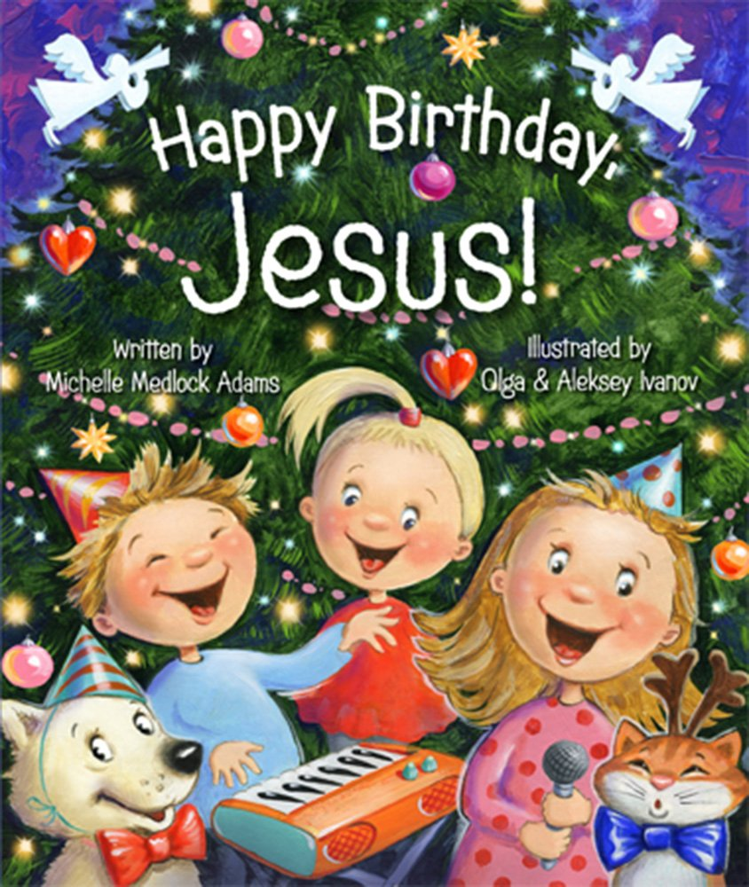 Happy Birthday Jesus Michelle Medlock Adams 9780824918620 Amazon