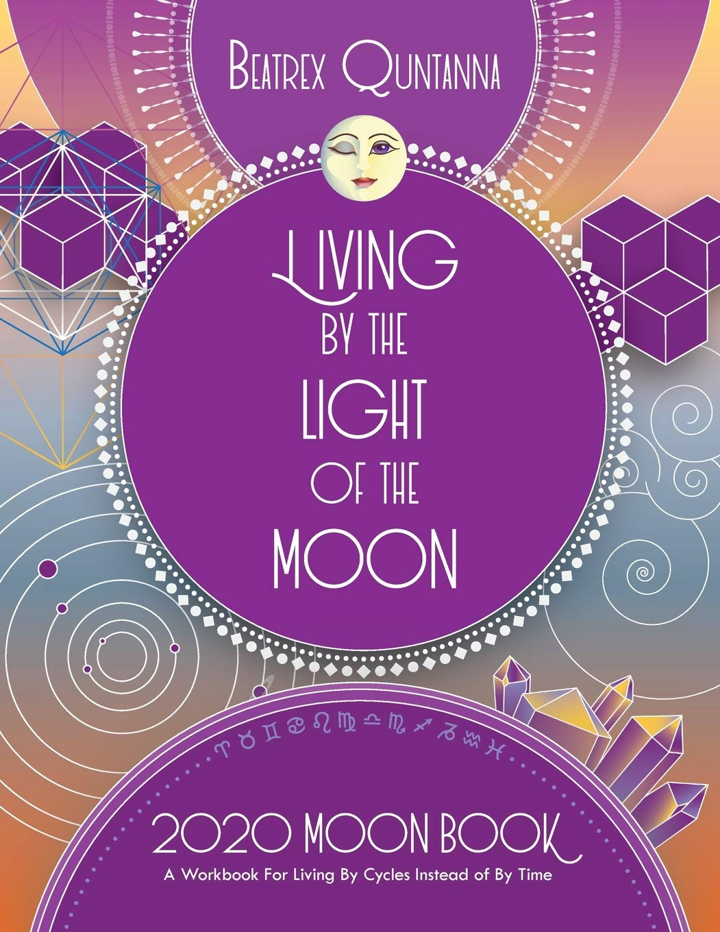 Living by the Light of the Moon: 2020 Moon Book by Beatrex Quntanna