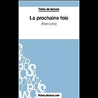 La prochaine fois de Marc Levy (Fiche de lecture): Analyse complète de l'oeuvre (French Edition)