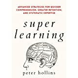 Super Learning: Advanced Strategies for Quicker Comprehension, Greater Retention, and Systematic Expertise (Science of Accele