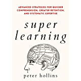 Super Learning: Advanced Strategies for Quicker Comprehension, Greater Retention, and Systematic Expertise (Science of…