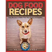 Dog Food Recipes: Easy Home Cooking to Make Your Dog Happy and Healthy