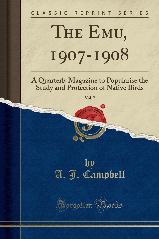 The Emu, 1907-1908, Vol. 7: A Quarterly Magazine to Popularise the Study and Protection of Native Birds (Classic Reprint) pdf epub