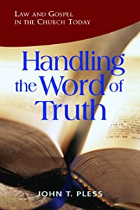 Handling the Word of the Truth: Law and Gospel in the Church Today