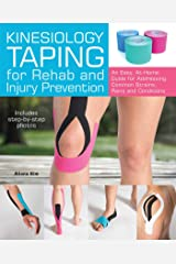 Kinesiology Taping for Rehab and Injury Prevention: An Easy, At-Home Guide for Overcoming Common Strains, Pains and Conditions Paperback