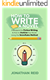 How To Write A Novel: A Blueprint For Fiction Writing & How To Outline Your Novel Using The Snowflake Method