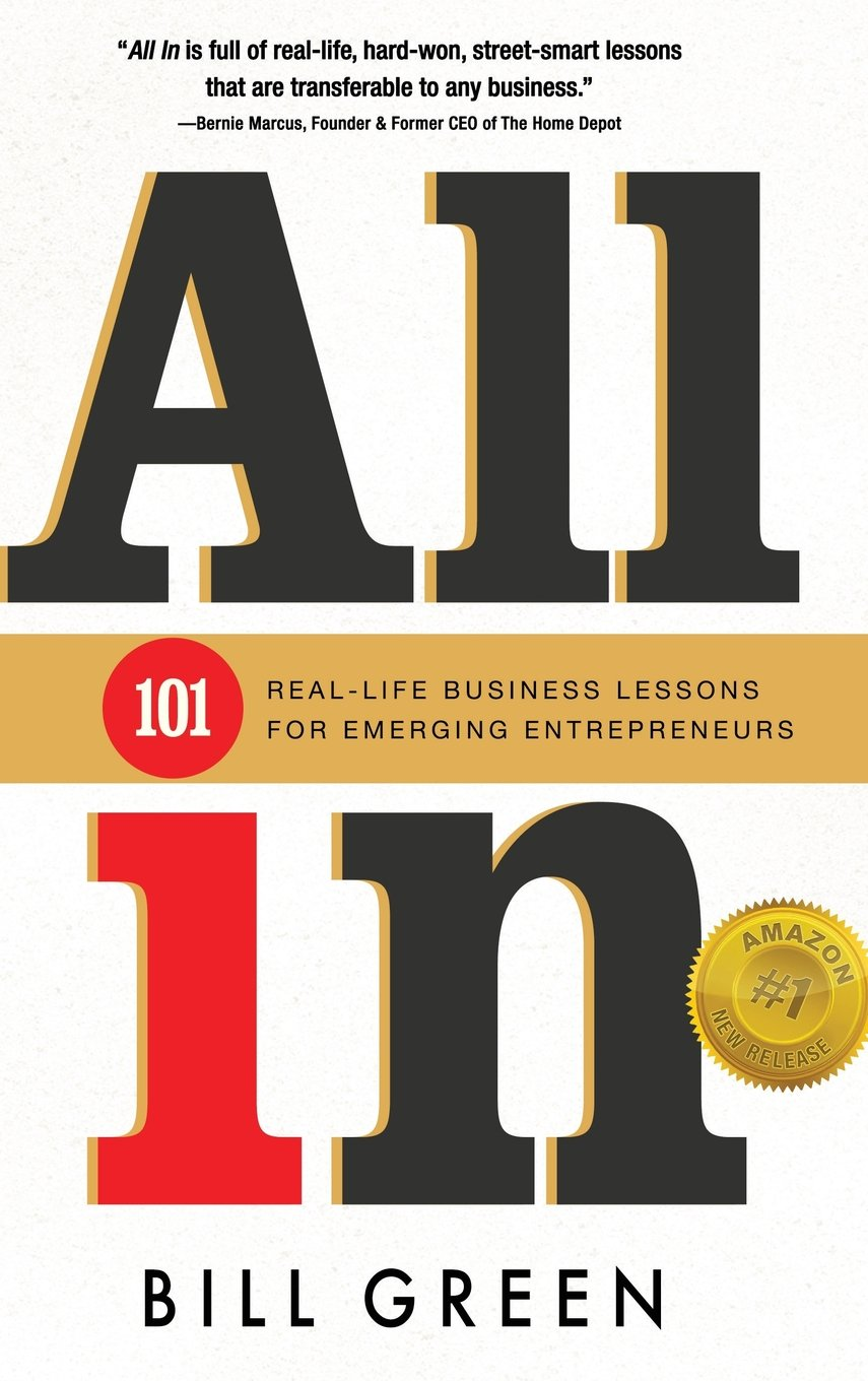 all in real life business lessons for emerging entrepreneurs all in 101 real life business lessons for emerging entrepreneurs bill green 9781633934665 com books