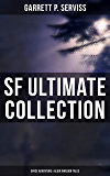 SF Ultimate Collection: Space Adventure & Alien Invasion Tales: Edison's Conquest of Mars, A Columbus of Space, The Sky Pirate, The Second Deluge, The Moon Metal