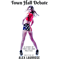 Town Hall Debate: A Story of Free Use and Politics (The Free Use Senator Book 2) (English Edition)