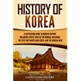 History of Korea: A Captivating Guide to Korean History, Including Events Such as the Mongol Invasions, the Split into North