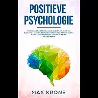 Positieve Psychologie: Psychologie in het dagelijks leven & het oplossen van blokkades - Angsten begrijpen & overwinnen - Mensen lezen & manipulaties herkennen - Psychologieboek voor beginners
