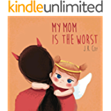 My Mom is the Worst: A Child's Perspective on Parenting (Big Heart, Little Laughs Book 3)