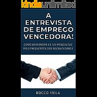 A ENTREVISTA DE EMPREGO VENCEDORA!: COMO RESPONDER ÀS 100 PERGUNTAS MAIS FREQUENTES DOS RECRUTADORES