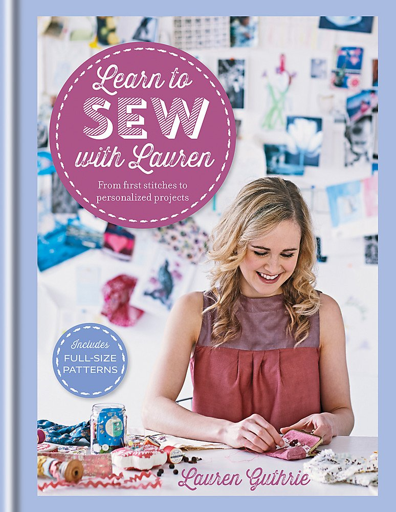 Learn to Sew with Lauren: From first stitches to perfect projects