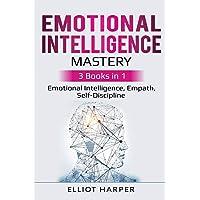 Emotional Intelligence Mastery: 3 Books in 1 - Emotional Intelligence, Empath, Self-Discipline