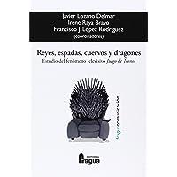 Reyes, Espadas, Cuervos Y Dragones: Estudio Del Fenomeno
