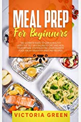Meal Prep for Beginners: The Ultimate Guide to Gain A Healthy Lifestyle. Set Up A Balanced Diet and Heal Your Immune System Eating Your Favorite Food. Enjoy Delicious and Easy Recipes. Hardcover