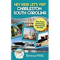 Hey Kids! Let's Visit Charleston South Carolina: Fun, Facts and Amazing Discoveries for Kids (Volume 8)