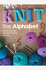 Knit the Alphabet: Quick and Easy Alphabet Knitting Patterns Kindle Edition