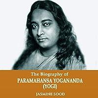 The Biography of Paramahansa Yogananda (Yogi)