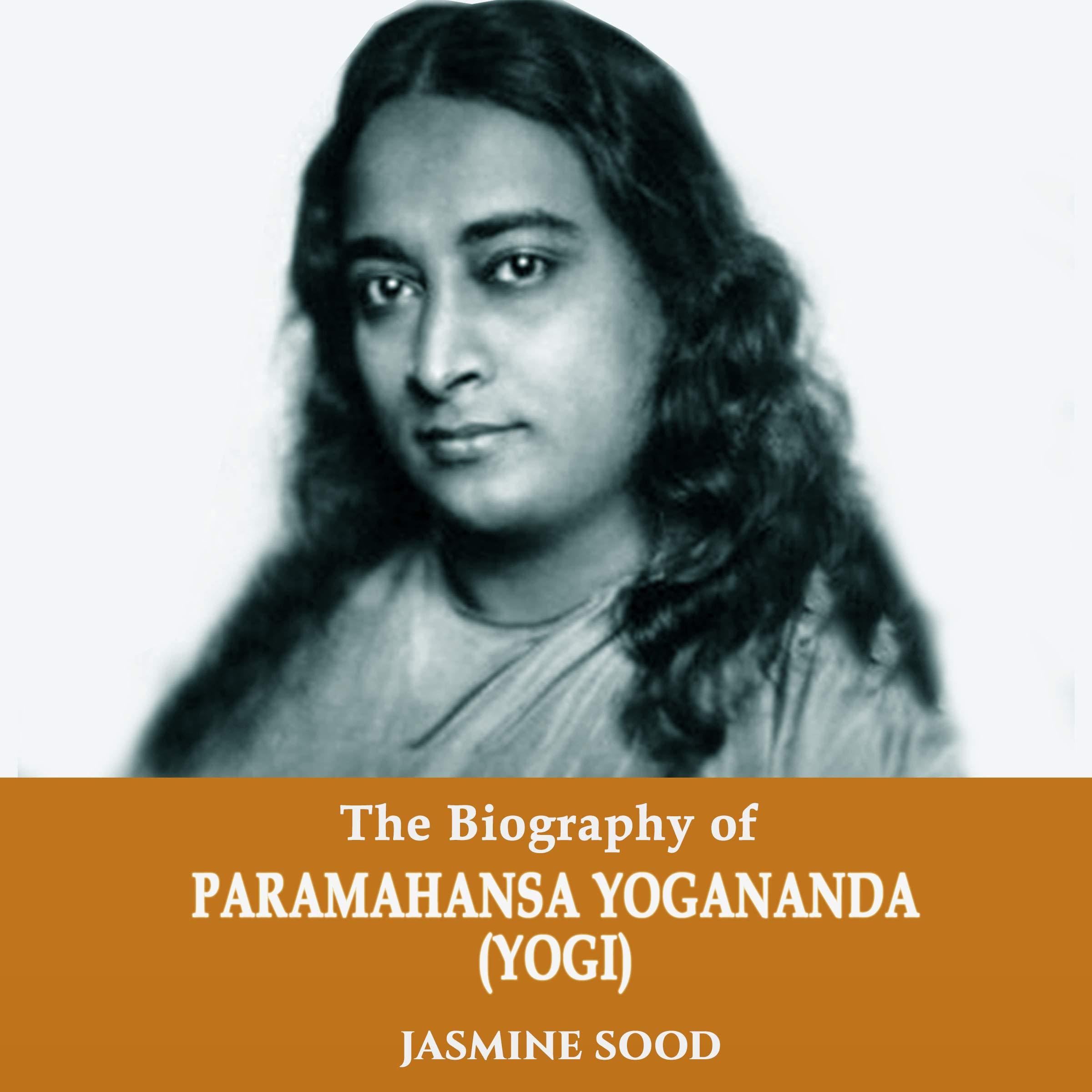 The Biography Of Paramahansa Yogananda  Yogi