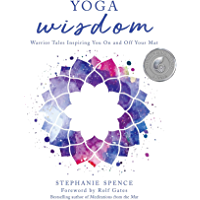 Yoga Wisdom: Warrior Tales Inspiring You On and Off Your Mat