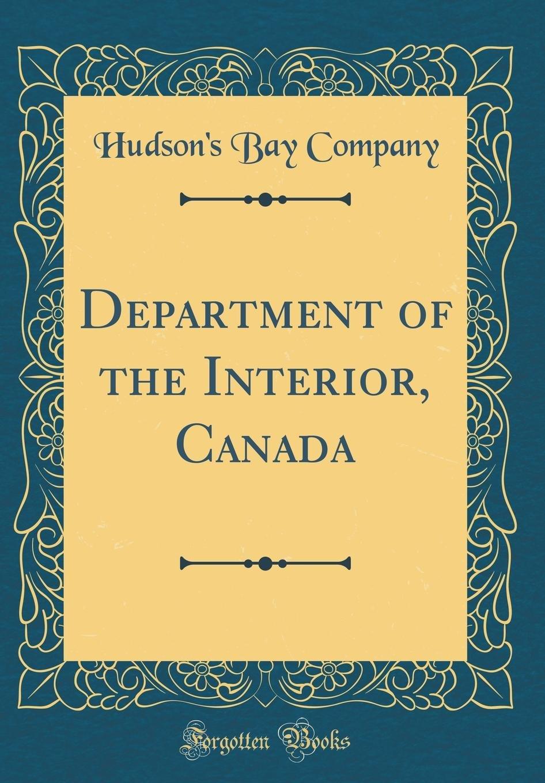 Department of the Interior, Canada (Classic Reprint) PDF