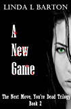 A New Game (The Next Move, You're Dead Trilogy Book 2)