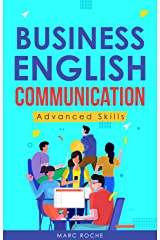 Business English Communication: Advanced Skills ©. Master English for Business & Professional Purposes. How to Communicate at Work: +700 Online Business ... © (Business English Originals Book Book 2) Kindle Edition