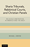 Sharia Tribunals, Rabbinical Courts, and Christian Panels: Religious Arbitration in America and the West