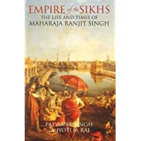 Empire of the Sikhs: The Life and Times of Maharaja Ranjut Singh: The Life and Times of Maharaja Ranjit Singh