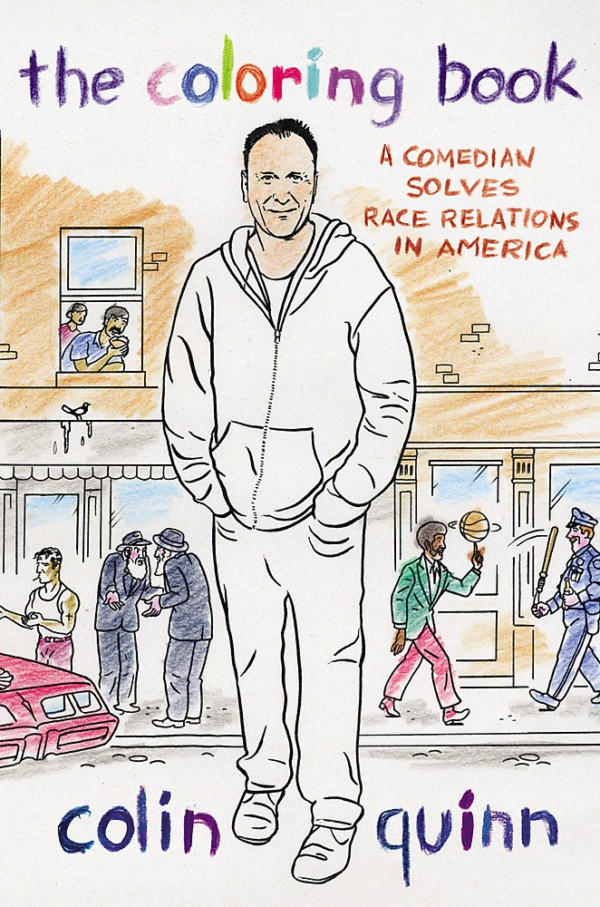 Amazon The Coloring Book A Comedian Solves Race Relations In America 9781455507597 Colin Quinn Books