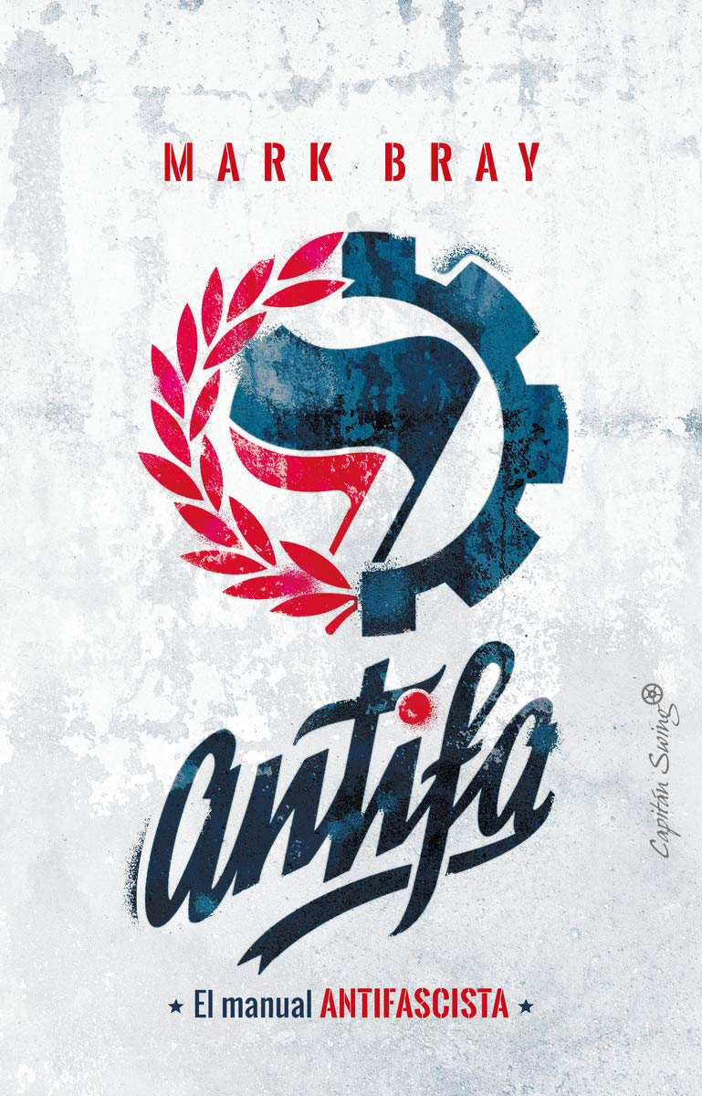 Antifa: El manual antifascista (ENSAYO): Amazon.es: Bray, Mark ...