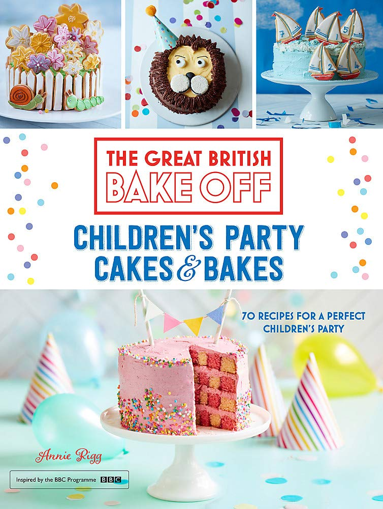 Rigg, A: Great British Bake Off: Childrens Party Cakes & Ba ...