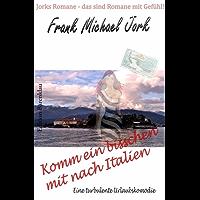 Komm ein bisschen mit nach Italien: Eine turbulente Urlaubskomödie (German Edition)