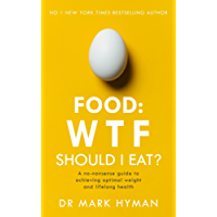 Food: WTF Should I Eat?: The no-nonsense guide to achieving optimal weight and lifelong health