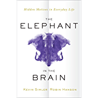 The Elephant in the Brain: Hidden Motives in Everyday Life (English Edition)