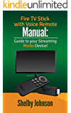 Fire TV Stick with Voice Remote Manual: Guide to your Streaming Media Device