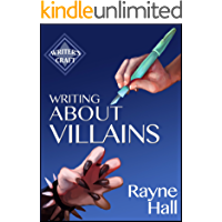 Writing About Villains: How to Create Compelling Dark Characters for Your Fiction (Writer's Craft Book 5)