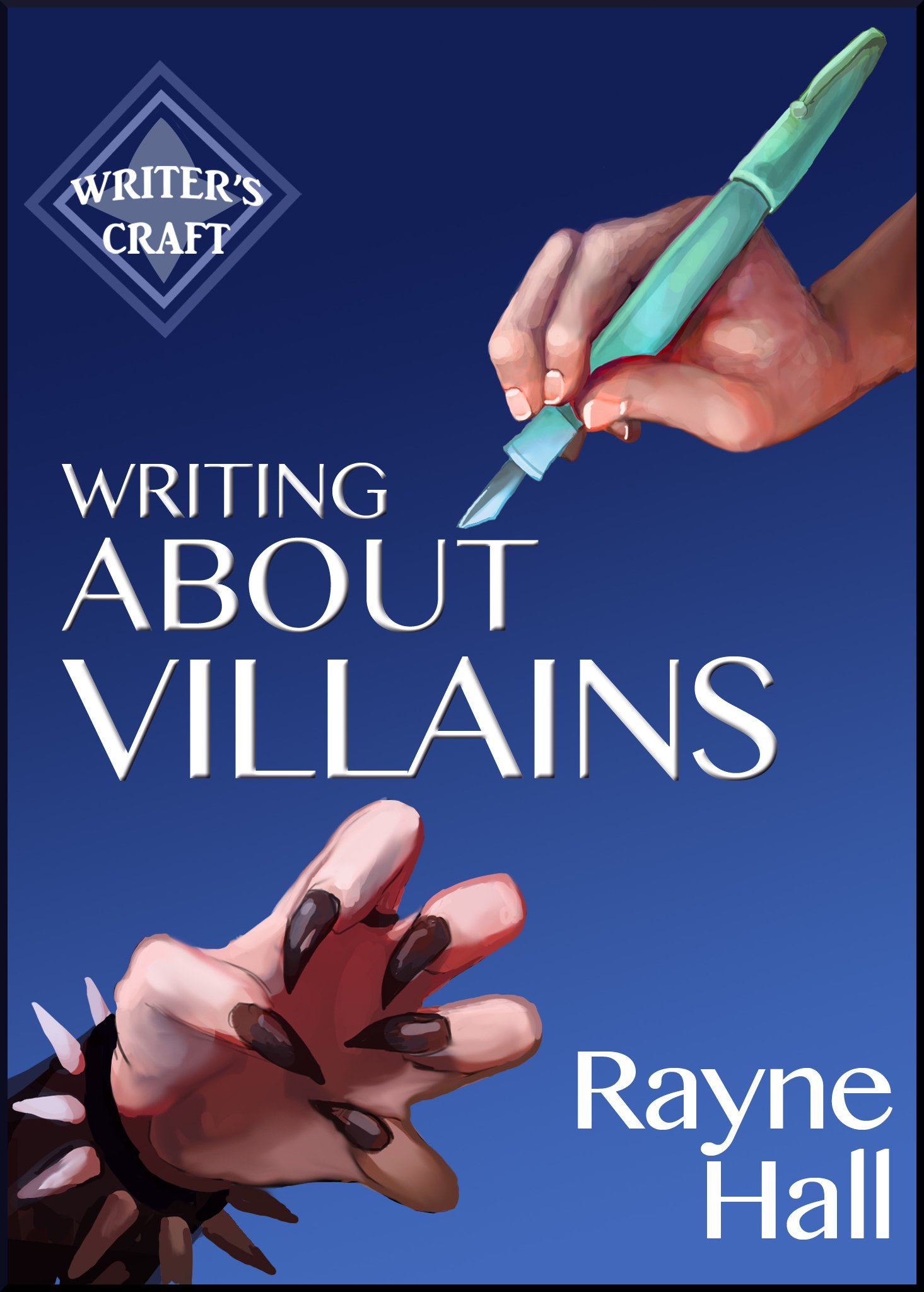 Writing About Villains  How To Create Compelling Dark Characters For Your Fiction  Writer's Craft Book 5   English Edition
